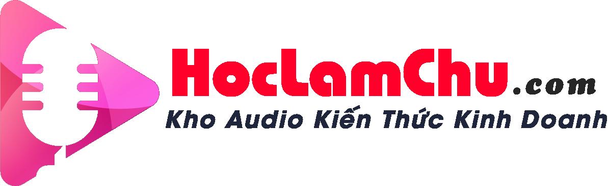 HỌC LÀM CHỦ – BỘ AUDIO KINH DOANH